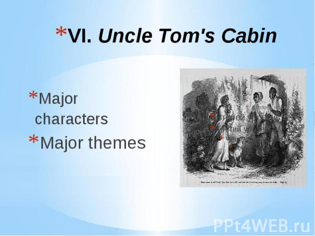 VI. Uncle Tom's Cabin Major characters Major themes