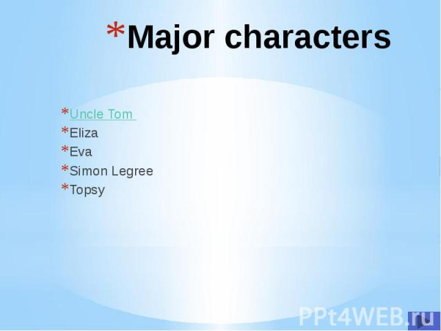Major characters Uncle Tom Eliza Eva Simon Legree Topsy