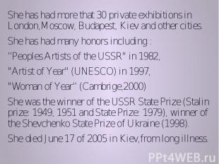 She has had more that 30 private exhibitions in London,Moscow,Budapest,&nb
