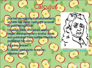 Started developing Calculus as early as 1666 but never really got around to publ