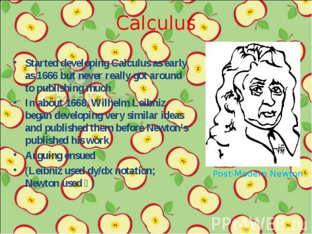 Started developing Calculus as early as 1666 but never really got around to publishing much Started developing Calculus as early as 1666 but never really got around to publishing much In about 1668, Wilhelm Leibniz began developing very similar idea…