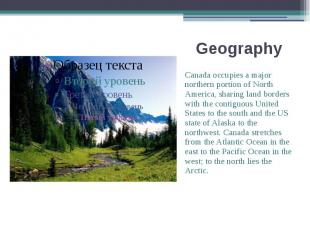 Geography Canada occupies a major northern portion of North America, sharing lan
