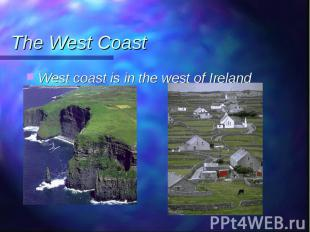 West coast is in the west of Ireland West coast is in the west of Ireland