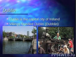Dublin is the capital city of Ireland Dublin is the capital city of Ireland Viki