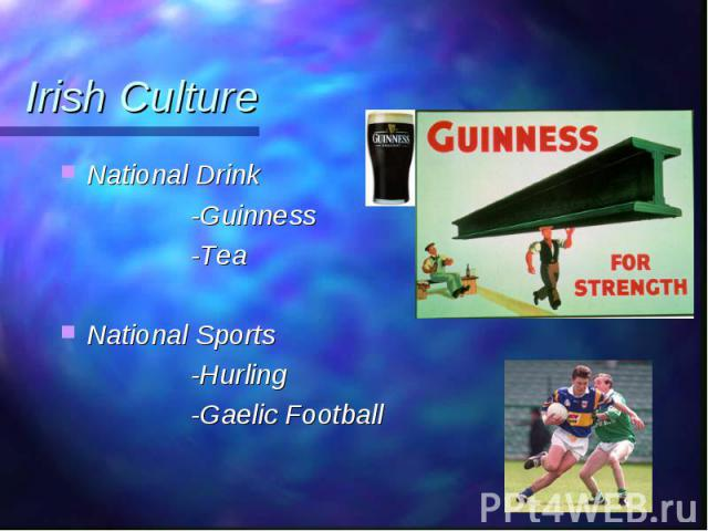 National Drink National Drink -Guinness -Tea National Sports -Hurling -Gaelic Football