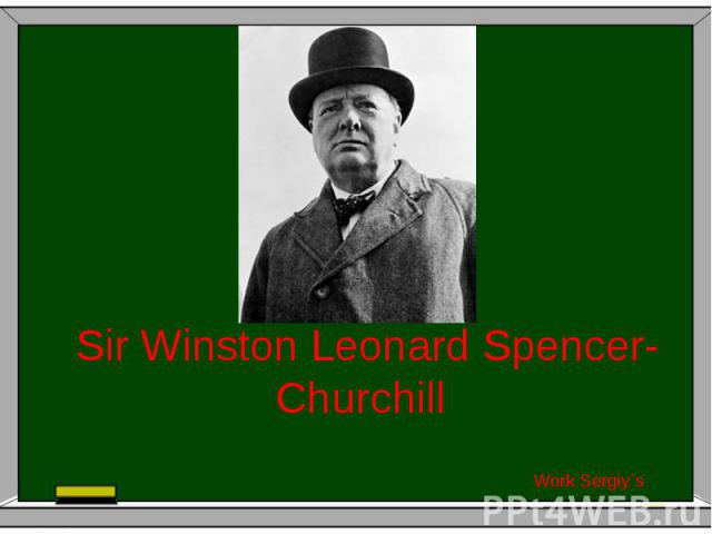 Sir Winston Leonard Spencer-Churchill Work Sergiy`s