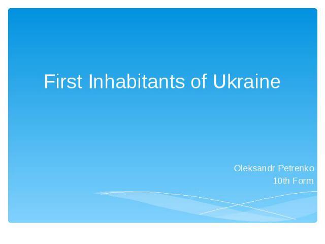First Inhabitants of Ukraine Oleksandr Petrenko 10th Form