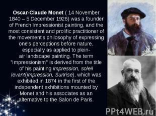 Oscar-Claude Monet( 14November 1840– 5December 1926) was