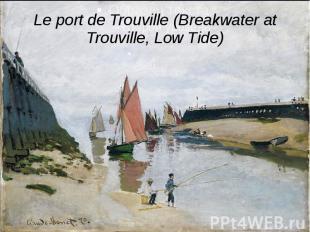 Le port de Trouville (Breakwater at Trouville, Low Tide)
