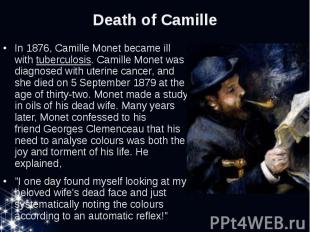 Death of Camille In 1876, Camille Monet became ill withtuberculosis. Camil
