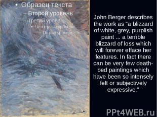 "John Berger describes the work as ""a blizzard of white, grey, purplish pain"