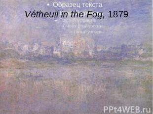 Vétheuil in the Fog,1879