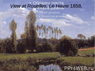View at Rouelles, Le Havre1858,