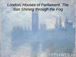 London, Houses of Parliament. The Sun Shining through the Fog