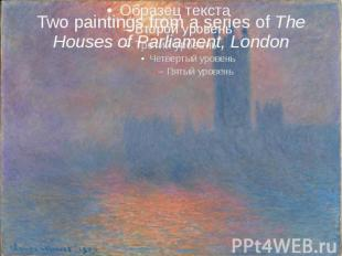 Two paintings from a series ofThe Houses of Parliament, London