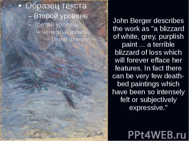 """John Berger describes the work as """"a blizzard of white, grey, purplish paint... a terrible blizzard of loss which will forever efface her features. In fact there can be very few death-bed paintings which have been so intensely felt or sub…"""