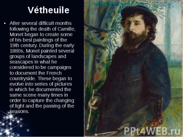 Vétheuile After several difficult months following the death of Camille, Monet began to create some of his best paintings of the 19th century. During the early 1880s, Monet painted several groups of landscapes and seascapes in what he considered to …