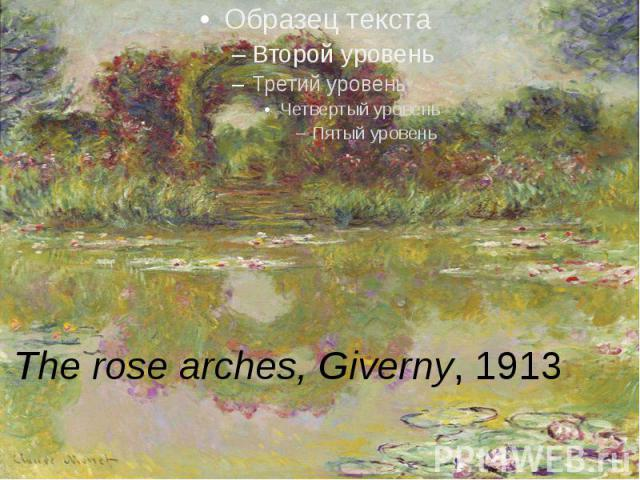 The rose arches, Giverny, 1913