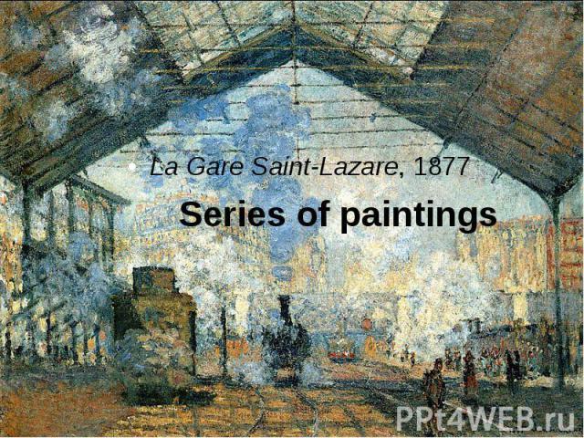 Series of paintings La Gare Saint-Lazare, 1877