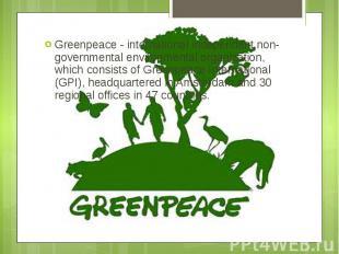 Greenpeace - international independent non-governmental environmental organizati