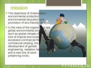 mission The objectives of Greenpeace - environmental protection, environmental e