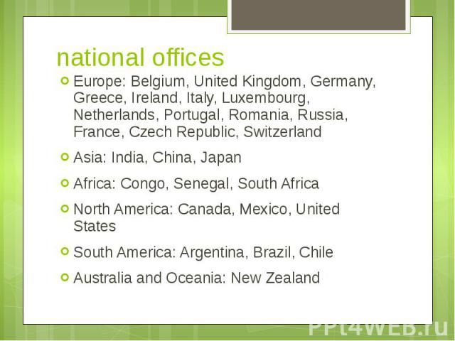 national offices Europe: Belgium, United Kingdom, Germany, Greece, Ireland, Italy, Luxembourg, Netherlands, Portugal, Romania, Russia, France, Czech Republic, Switzerland Asia: India, China, Japan Africa: Congo, Senegal, South Africa North America: …