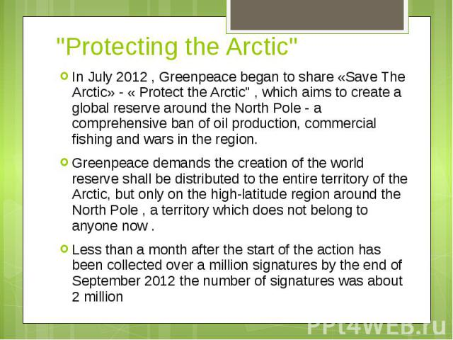 """""""Protecting the Arctic"""" In July 2012 , Greenpeace began to share «Save The Arctic» - « Protect the Arctic"""" , which aims to create a global reserve around the North Pole - a comprehensive ban of oil production, commercial fishing and w…"""