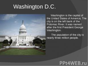 Washington D.C. Washington is the capital of the United States of America. The c