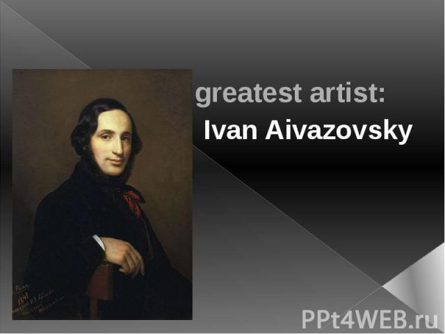 One of the greatest artist: Ivan Aivazovsky