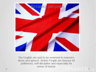 The English are said to be reserved in manners, dress and speech. British People