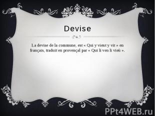 Devise La devise de la commune, est « Qui y vient y vit » en français, traduit e