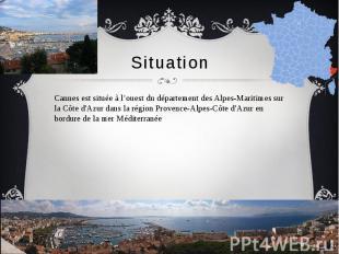 Situation Cannes est située à l'ouest du département des Alpes-Maritimes sur la