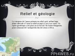 Relief et géologie La commune de Cannes présente un relief varié, mêlant large p