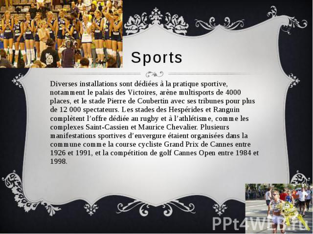 Sports Diverses installations sont dédiées à la pratique sportive, notamment le palais des Victoires, arène multisports de 4000 places, et le stade Pierre de Coubertin avec ses tribunes pour plus de 12 000 spectateurs. Les stades des Hespérides et R…