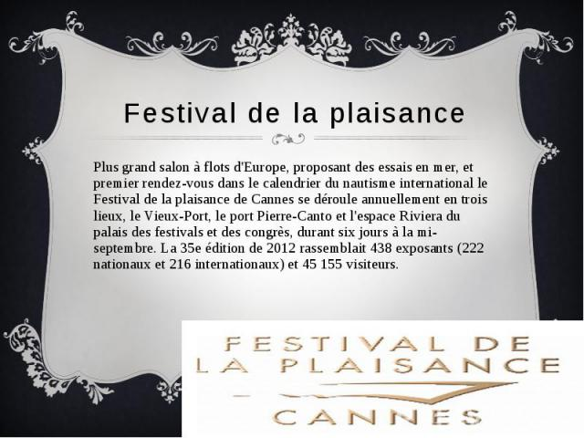 Festival de la plaisance Plus grand salon à flots d'Europe, proposant des essais en mer, et premier rendez-vous dans le calendrier du nautisme international le Festival de la plaisance de Cannes se déroule annuellement en trois lieux, le Vieux-Port,…