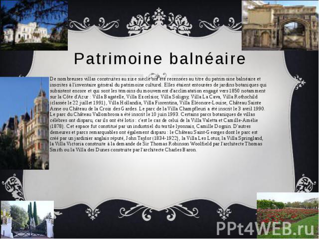 Patrimoine balnéaire De nombreuses villas construites au xixe siècle ont été recensées au titre du patrimoine balnéaire et inscrites à l'inventaire général du patrimoine culturel. Elles étaient entourées de jardins botaniques qui subsistent encore e…