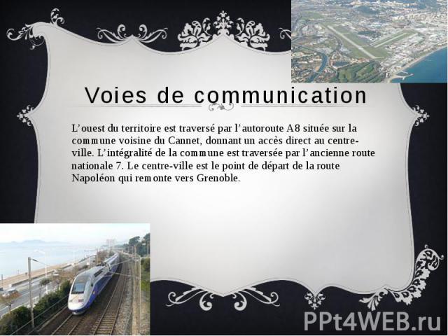 Voies de communication L'ouest du territoire est traversé par l'autoroute A8 située sur la commune voisine du Cannet, donnant un accès direct au centre-ville. L'intégralité de la commune est traversée par l'ancienne route nationale 7. Le centre-vill…