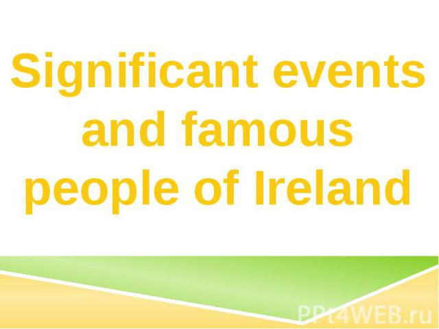 Significant events and famous people of Ireland
