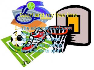 Sport and my free time The advantages of sport Sport in my life Sport in my scho