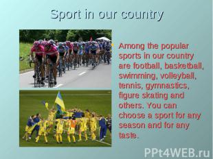 Sport in our country Among the popular sports in our country are football, baske