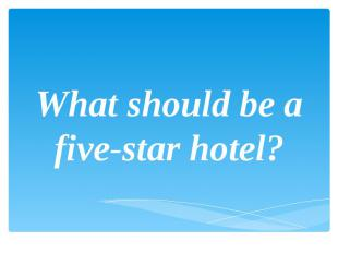 What should be a five-star hotel?
