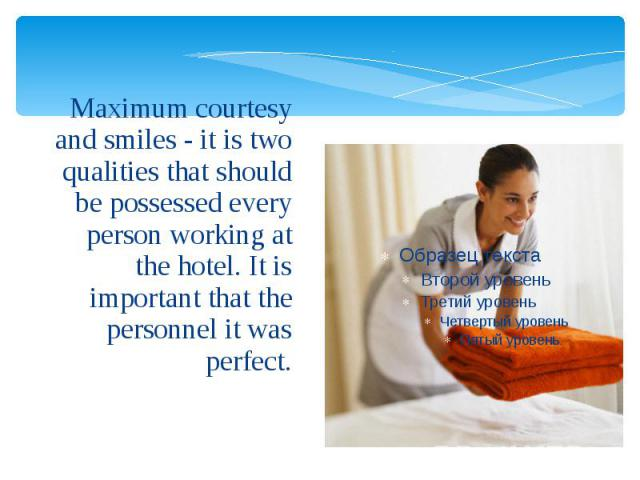 Maximum courtesy and smiles - it is two qualities that should be possessed every person working at the hotel. It is important that the personnel it was perfect. Maximum courtesy and smiles - it is two qualities that should be possessed every person …