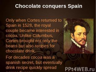 Only when Cortes returned to Spain in 1528, the royal couple became interested i