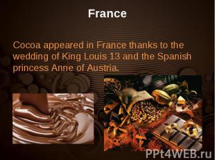 Cocoa appeared in France thanks to the wedding of King Louis 13 and the Spanish
