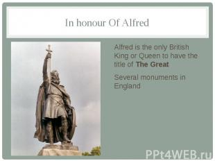 In honour Of Alfred Alfred is the only British King or Queen to have the title o