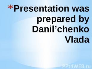Presentation was prepared by Danil'chenko Vlada