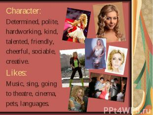 Character: Character: Determined, polite, hardworking, kind, talented, friendly,