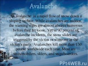 An avalanche is a rapid flow of snow down a sloping surface. While avalanches ar