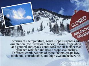 Storminess, temperature, wind, slope steepness and orientation (the direction it