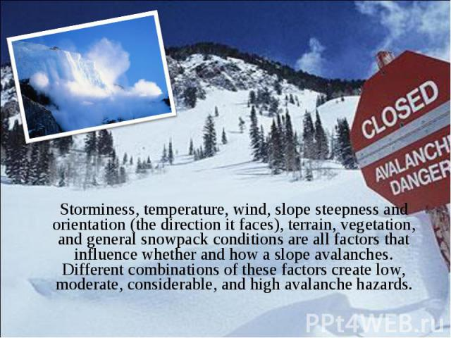 Storminess, temperature, wind, slope steepness and orientation (the direction it faces), terrain, vegetation, and general snowpack conditions are all factors that influence whether and how a slope avalanches. Different combinations of these factors …
